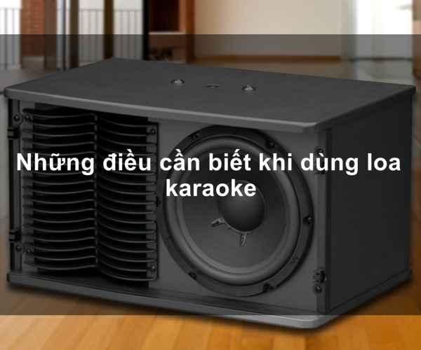 Những điều cần chú ý khi sử dụng loa karaoke