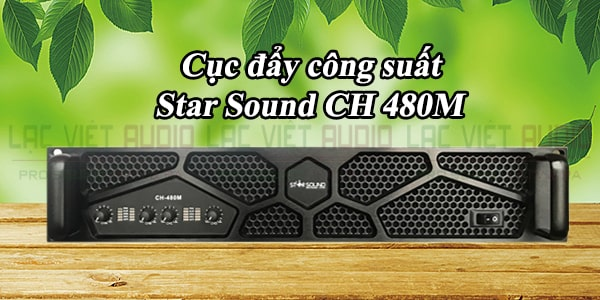 Cục đẩy công suất Star Sound CH 480M Thiết kế đẹp