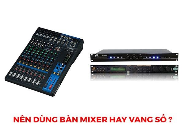 Nên dùng mixer hay vang số