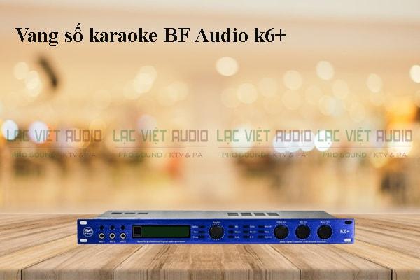 Thiết kế Vang số karaoke BF Audio k6+- Lạc Việt Audio