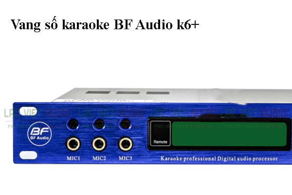 Vang số karaoke BF Audio k6+- Lạc Việt Audio