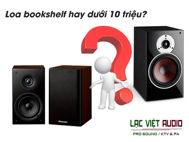 Loa bookshelf hay dưới 10 triệu? Bạn có biết?