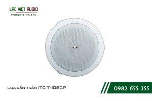 Giới thiệu tổng quan về sản phẩm Loa gắn trần ITC T105CP