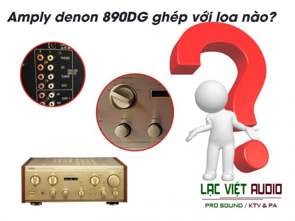 Amply denon 890DG ghép với loa nào hay?