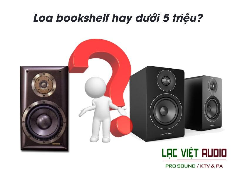 4 Loa bookshelf hay dưới 5 triệu? Bạn có biết sản phẩm nào?