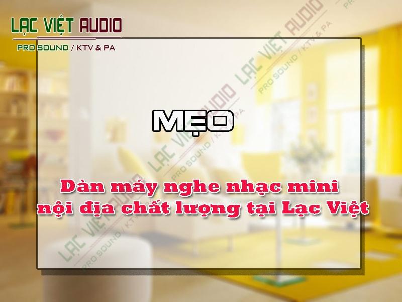 Dàn máy nghe nhạc mini nội địa chất lượng tại Lạc Việt