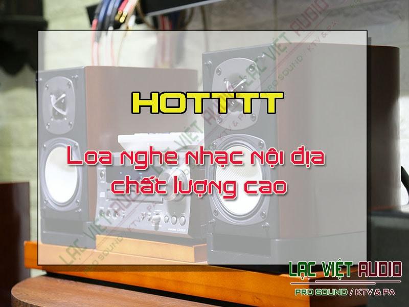 Loa nghe nhạc nội địa TPHCM chất lượng cao.