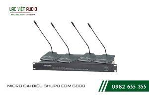 Một số giới thiệu khách quan về sản phẩm MICRO ĐẠI BIỂU SHUPU EDM 6800