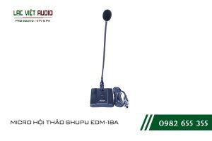 Một số giới thiệu khách quan về sản phẩm MICRO HỘI THẢO SHUPU EDM 18A