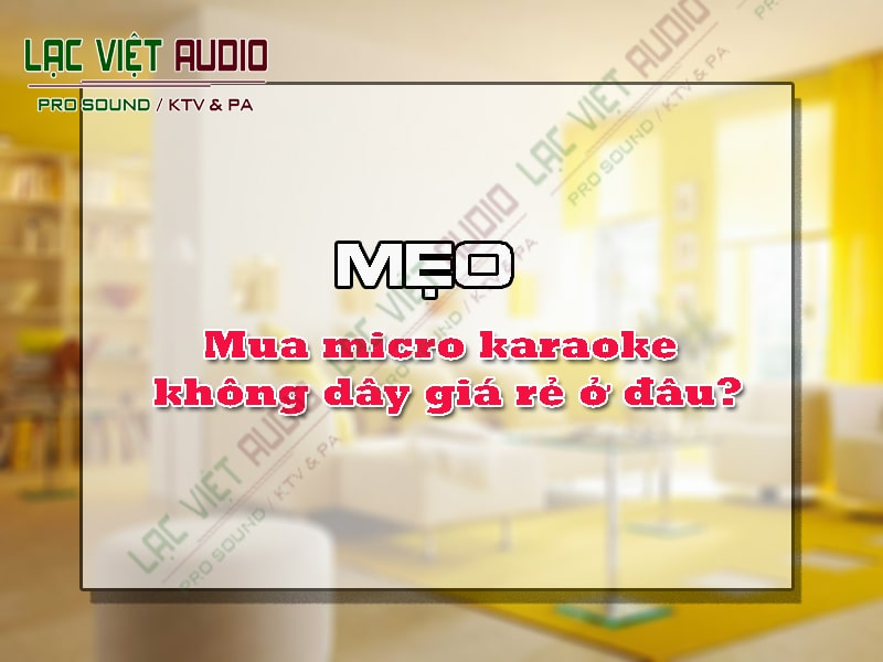 Mua micro karaoke không dây giá rẻ ở đâu?
