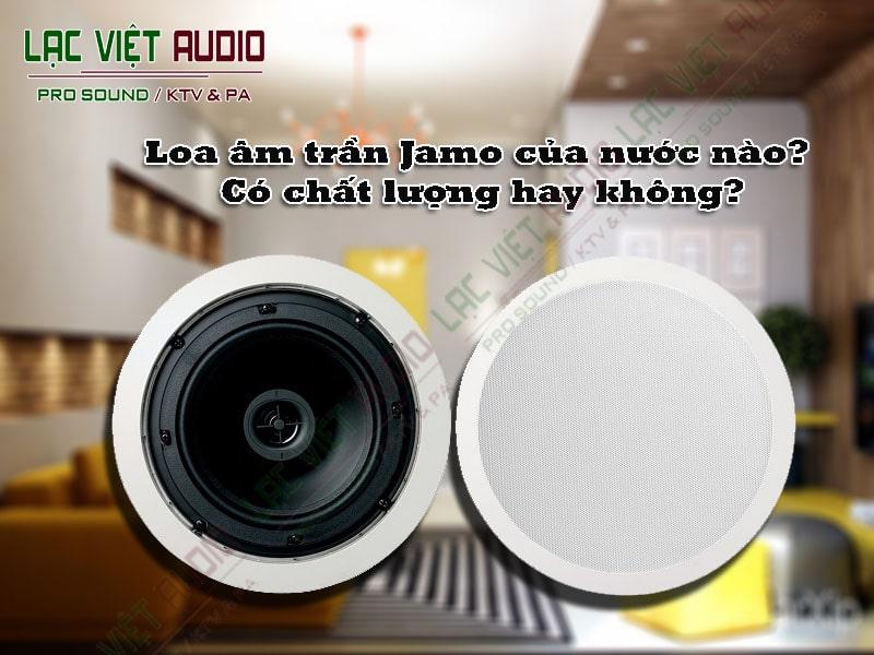 Loa âm trần Jamo có tốt hay không?
