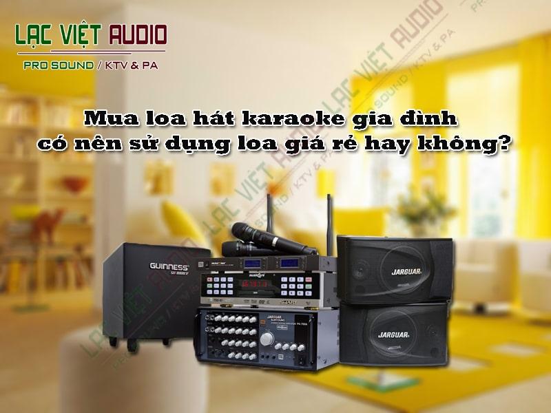 Đầu tiên là lợi ích của việc sử dụng loa karaoke giá rẻ