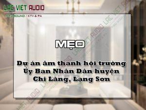 Dự án âm thanh hội trường Ủy Ban Nhân Dân huyện Chi Lăng, Lạng Sơn