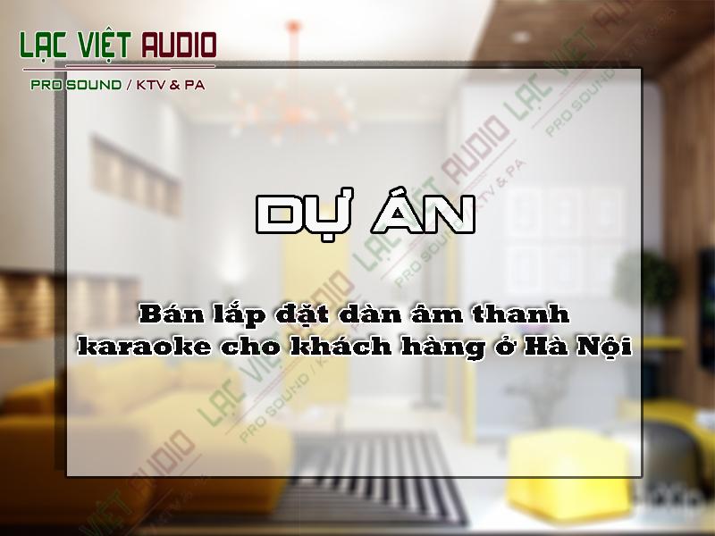 Bán lắp đặt dàn âm thanh karaoke cho khách hàng ở Hà Nội