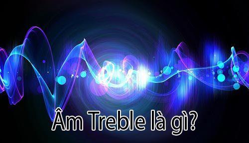 Âm treble là gì và những thuật ngữ liên quan tới treble