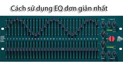 Hướng dẫn sử dụng EQ đơn giản và chính xác nhất