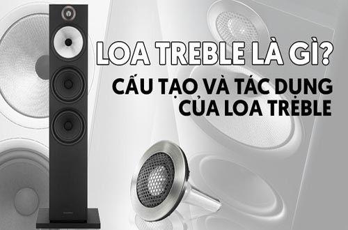 Loa Treble là một bộ phận cấu thành nên một thiết bị loa hoàn chỉnh