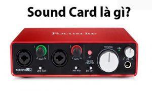 Sound Card là gì - Chức năng của Sound Card là gì