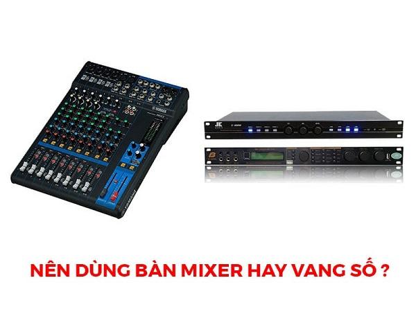 Nên dùng vang số hay mixer