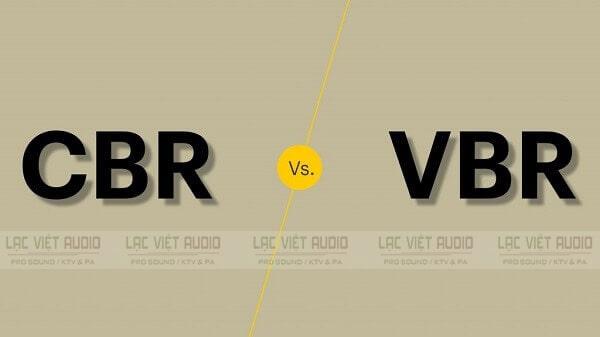Bitrate có hai loại CBR và VBR