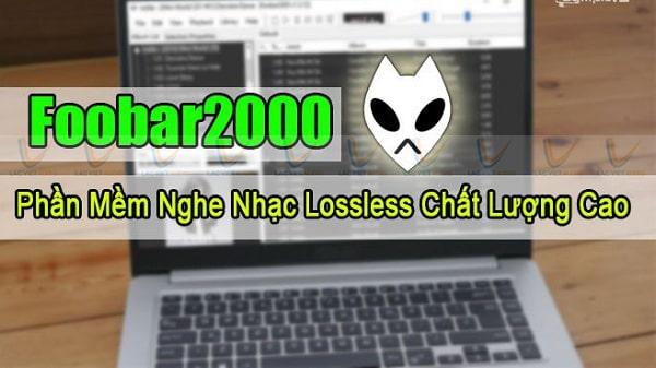 Phần mềm nghe nhạc Flac chất lượng cao Foobar2000